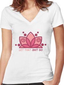 LET THAT SHIT GO - NAMASTE - YOGA Women's Fitted V-Neck T-Shirt