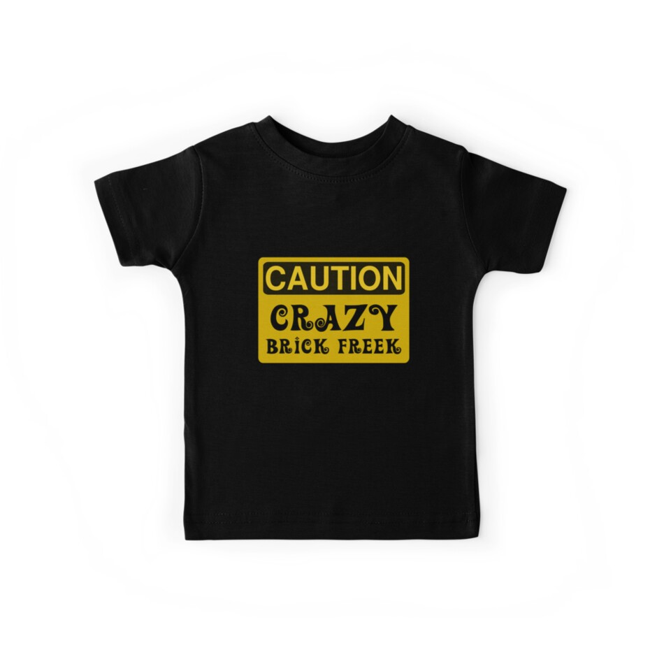 Caution Crazy Brick Freek Sign by ChilleeW