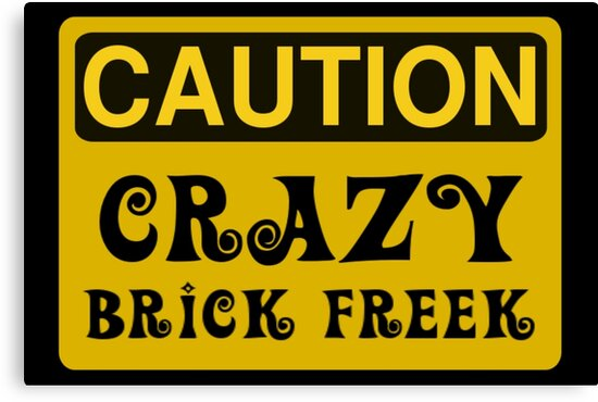 Caution Crazy Brick Freek Sign by Customize My Minifig