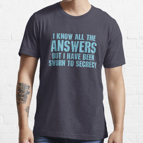 All the Answers Essential T-Shirt