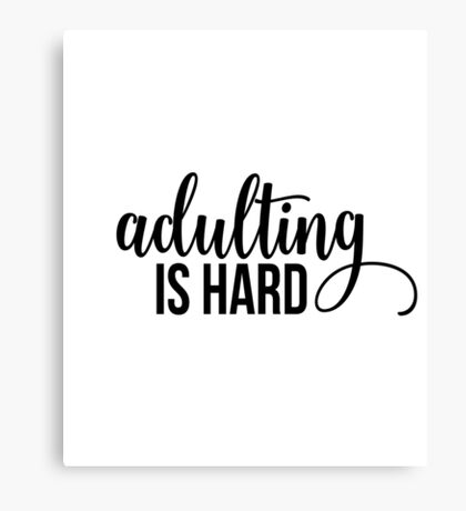Adulting Is Hard Canvas Print