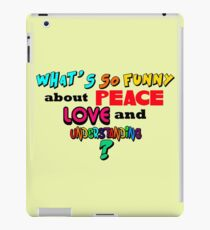 What's So Funny About Peace Love and Understanding? iPad Case/Skin