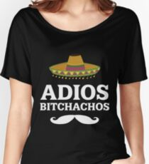 Adios Bitchachos Funny Mexican T Shirt P Women's Relaxed Fit T-Shirt