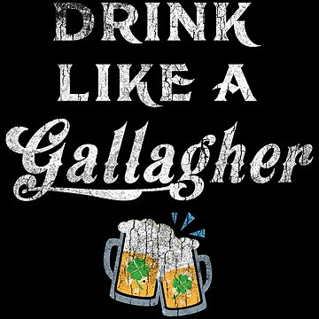 Drink Like A Gallagher, St.  Patricks Day by roarr