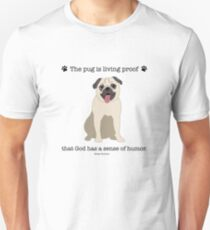 The Pug Is Living Proof That God Has A Sense Of Humor - Pug Quote - Pug Love Unisex T-Shirt