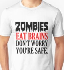 ZOMBIES EAT BRAINS. DON'T WORRY YOU'RE SAFE T-Shirt