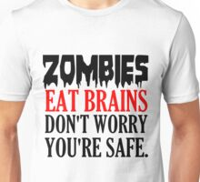 ZOMBIES EAT BRAINS. DON'T WORRY YOU'RE SAFE Unisex T-Shirt