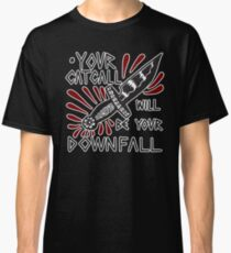 Your Catcall Will Be Your Downfall Classic T-Shirt