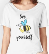 """""""Bee"""" Yourself Black Text Positive Message Women's Relaxed Fit T-Shirt"""