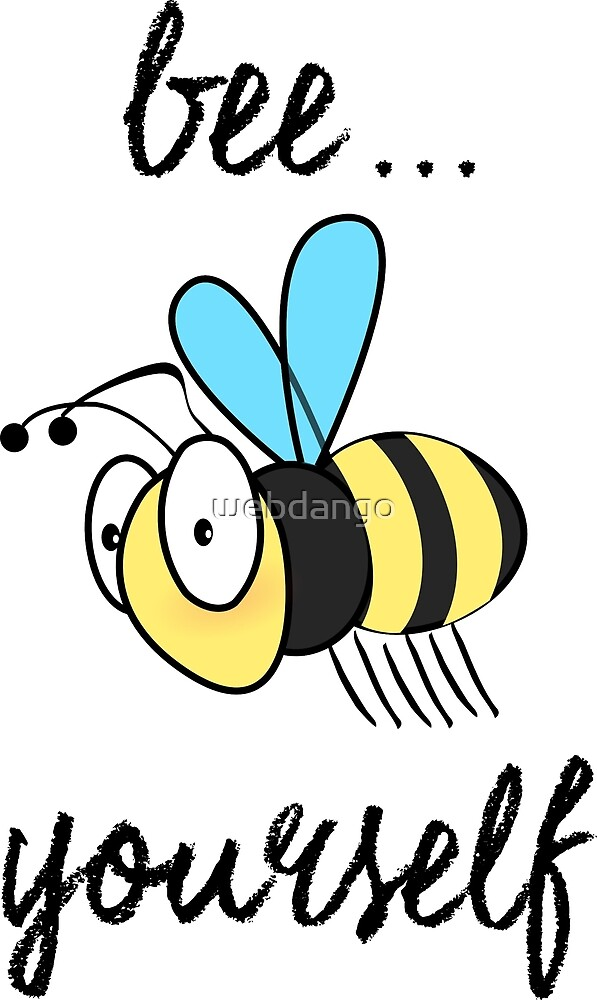 """""""Bee"""" Yourself Black Text Positive Message by webdango"""