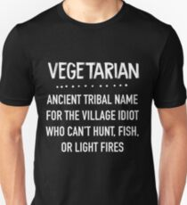 vegetarian ancient tribal slang name for the village idiot who can't hunt fish or light fires - Funny vegan  Unisex T-Shirt
