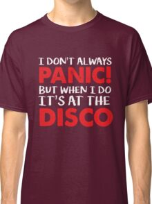 I Don't always Panic but when I do it's at the Disco - Funny Panic Attack  Classic T-Shirt