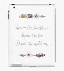 Live in the sunshine, swim the sea, drink the wild air iPad Case/Skin