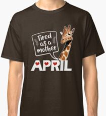 April The Giraffe Saying Tired As a Mother Funny T Shirt Classic T-Shirt
