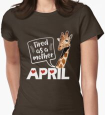 April The Giraffe Saying Tired As a Mother Funny T Shirt T-Shirt