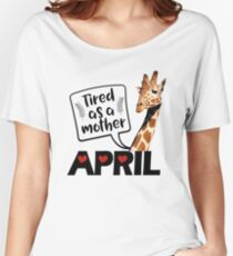 April The Giraffe Saying Tired As a Mother Funny T Shirt Women's Relaxed Fit T-Shirt