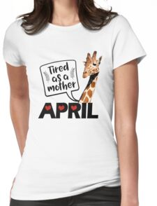 April The Giraffe Saying Tired As a Mother Funny T Shirt Womens Fitted T-Shirt