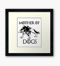 Mother Of Dogs Hilarious Game And Thrones Tshirt Framed Print