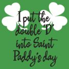 I put the double D into Saint Paddy's by LaundryFactory