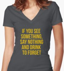 If you see something, say nothing and drink to forget Women's Fitted V-Neck T-Shirt