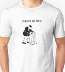 Cripples Are Lame! Unisex T-Shirt