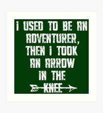 I Used To Be An Adventurer, Then I Took An Arrow In The Knee Art Print