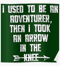 I Used To Be An Adventurer, Then I Took An Arrow In The Knee Poster