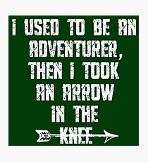 I Used To Be An Adventurer, Then I Took An Arrow In The Knee Photographic Print