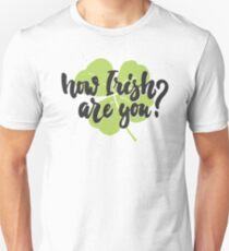 pun st patricks day 2017 - how irish are you T-Shirt