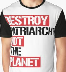Destroy patriarchy not the planet Graphic T-Shirt