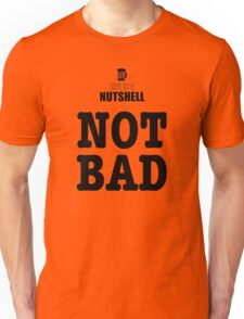 Life in a Nutshell - Not Bad Unisex T-Shirt