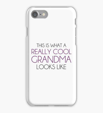 This is What a Really Cool Grandma Looks Like iPhone Case/Skin