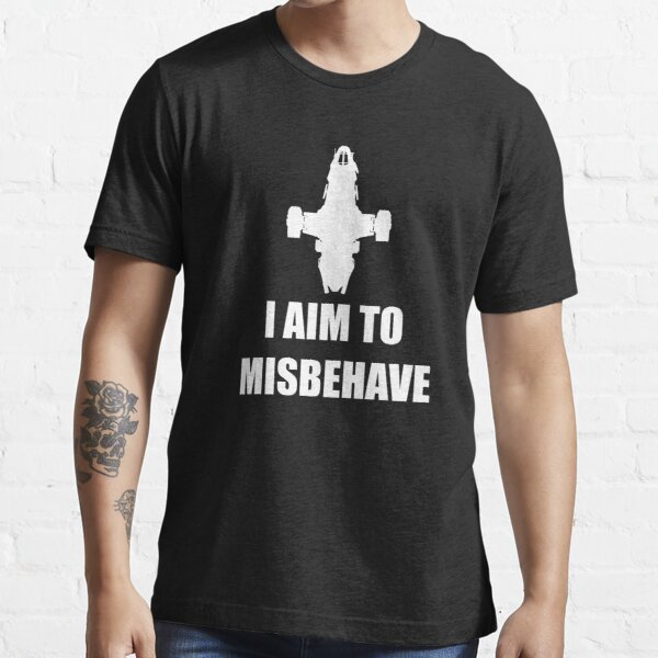 I aim to Misbehave Essential T-Shirt