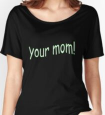 Your Mom! Women's Relaxed Fit T-Shirt