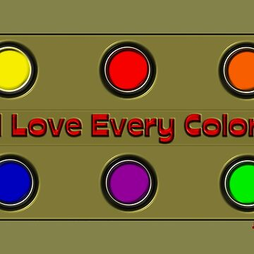 I Love Every Color Of The Rainbow by JLHDesign