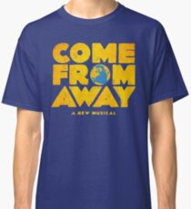 come from away Classic T-Shirt