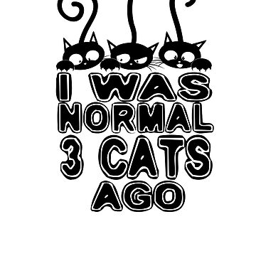 I Was Normal 3 Cats Ago Funny Cat Lover Soft Screen Printed Summer Graphic Gift Tshirt by WelderSurgeon
