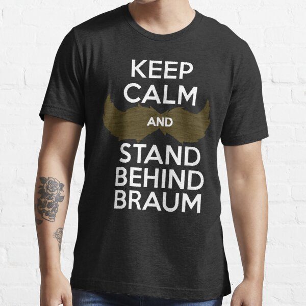 Keep Calm, and Stand Behind Braum - White Letters Essential T-Shirt