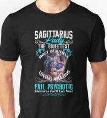 Sagittarius lady the sweetest most beautiful loving amazing Evil Psychotic creatures you'll never meet Unisex T-Shirt
