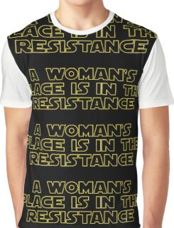A woman's place is in the resistance Graphic T-Shirt