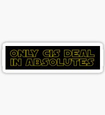 Only Cis deal in absolutes Sticker