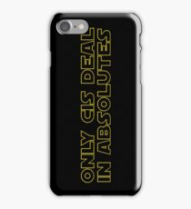 Only Cis deal in absolutes iPhone Case/Skin
