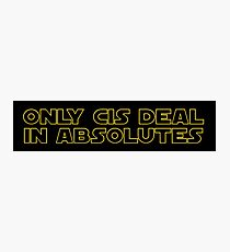 Only Cis deal in absolutes Photographic Print