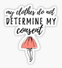 My Clothes Don't Determine My Consent  Sticker