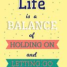 'Life is a Balance of Holding On and Letting Go' - Rumi by UzStore