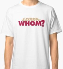 Legion of Whom? Classic T-Shirt
