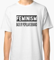Feminism - Back By Popular Demand Classic T-Shirt