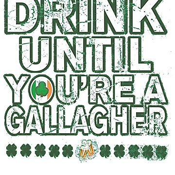 Drink Until You're A Gallagher St Patrick 2017 tee by Anna0908