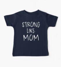 Strong Like Mom - Kids Baby Tee