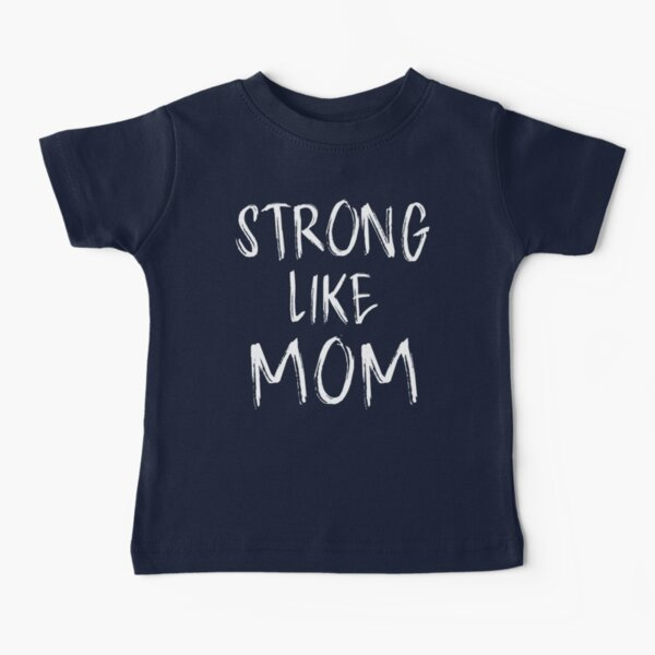Strong Like Mom - Kids Baby T-Shirt
